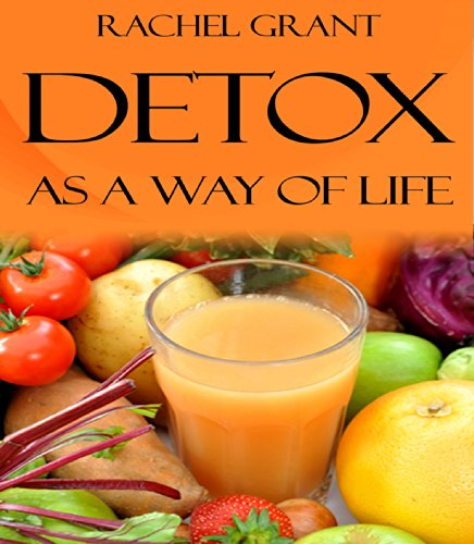 Healthy Diet: Detox as a Way of Life (healthy food cookbook Book 4) by rachel grant