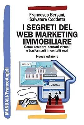 I segreti del web marketing immobiliare. Come ottenere contatti virtuali e trasformarli in contatti reali