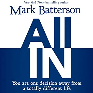 All In: You Are One Decision Away From a Totally Different Life | [Mark Batterson]