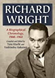Richard Wright: A Biographical Chronology, 1908-1960