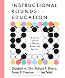 img - for Instructional Rounds in Education: A Network Approach to Improving Teaching and Learning [Paperback] [2009] (Author) Elizabeth A. City, Richard F. Elmore, Sarah E. Fiarman, Lee Teitel book / textbook / text book
