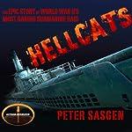 Hellcats: The Epic Story of World War II's Most Daring Submarine Raid | Peter Sasgen