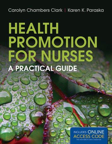 Health Promotion For Nurses: A Practical Guide, by Carolyn Chambers Clark, Karen K. Paraska