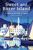 Sweet and Bitter Island: A History of the British in Cyprus Front Cover