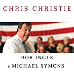 Chris Christie: The Inside Story of His Rise to Power | Bob Ingle,Michael Symons