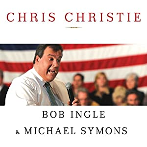 Chris Christie: The Inside Story of His Rise to Power | [Bob Ingle, Michael Symons]