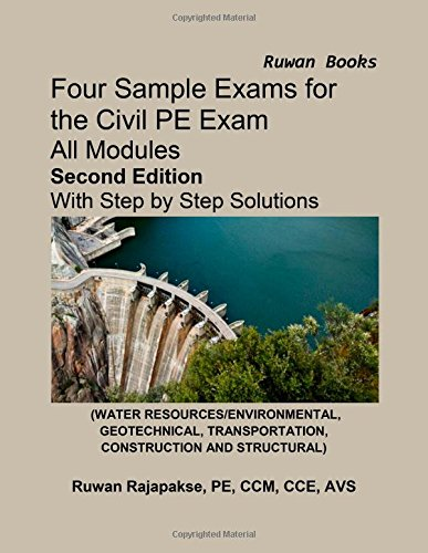 Four Sample Exams for the Civil PE Exam, Second Edition, by Ruwan Rajapakse, PE CCM CCE, Second Edition
