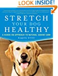 Stretch Your Dog Healthy: A Hands-On...
