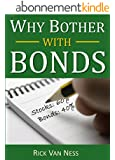 Why Bother With Bonds: A Guide To Build All-Weather Portfolio Including CDs, Bonds, and Bond Funds--Even During Low Interest Rates (How To Achieve Financial Independence) (English Edition)