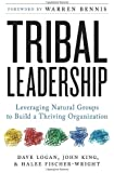 Tribal Leadership: Leveraging Natural Groups to Build a Thriving Organization by Dave Logan, John King, Halee Fischer-Wright 1st (first) Edition [Hardcover(2008)]