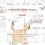 Children's Bible Stories: Noah | Philip R Harrison