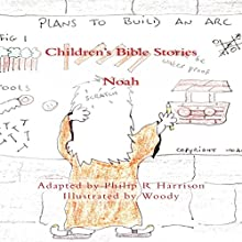 Children's Bible Stories: Noah (       UNABRIDGED) by Philip R Harrison Narrated by Robert Fleming