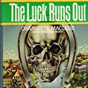 The Luck Runs Out Audiobook by Charlotte MacLeod Narrated by John McLain