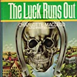 The Luck Runs Out (       UNABRIDGED) by Charlotte MacLeod Narrated by John McLain