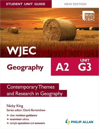 WJEC A2 Geography Student Guide: G3 Contemporary Themes & Research in Geography