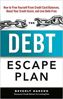 The Debt Escape Plan: How To Free Yourself From Credit Card Balances, Boost Your Credit Score, And Live Debt-Free