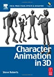 Character Animation in 3D : Use traditional drawing techniques to produce stunning CGI animation
