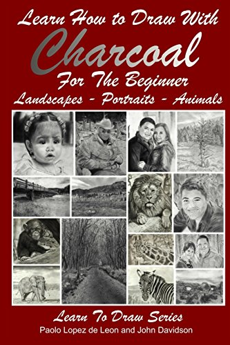 Learn How to Draw with Charcoal For The Beginner: Landscapes - Portraits - Animals: Volume 33 (Learn to Draw)