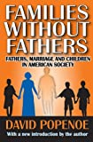 Families Without Fathers: Fathers, Marriage and Children in American Society