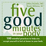 img - for Five Good Minutes in Your Body: 100 Mindful Practices to Help You Accept Yourself and Feel at Home in Your Body (Five Good Minutes) book / textbook / text book