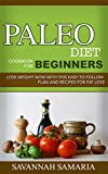 Paleo Diet: Paleo Cookbook For Beginners: Lose Weight Now With This Easy To Follow Plan And Recipes For Fat Loss - FREE Bonus Content (Diets, Weight loss, ... Paleo cookbook, Weight loss recipes)