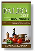 Paleo: Paleo Diet For Beginners: Lose Weight Now With These Easy To Follow Paleo Cookbook Recipes For Fat Loss - FREE Bonus (Diet, Weight loss, Healthy ... loss recipes, Ketogenic diet, Fitness)