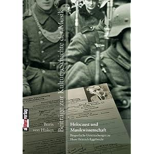 Holocaust und Musikwissenschaft: Biografische Untersuchungen zu Hans Heinrich Eggebrecht. Beiträge zur Kulturgeschichte der Musik