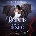 Demons of Desire: Half-Breed, Book 1 Audiobook by Debra Dunbar Narrated by Hollie Jackson