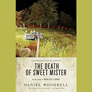 The Death of Sweet Mister: A Novel | [Daniel Woodrell, Dennis Lehane (foreward)]