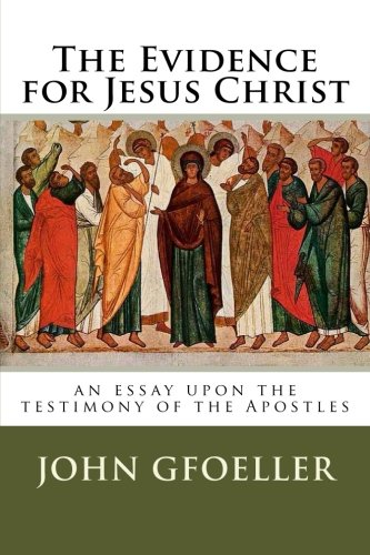 The Evidence for Jesus Christ: an essay upon the testimony of the Apostles