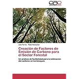 Creación de Factores de Emisión de Carbono para el Sector Forestal: Un análisis de factibilidad para la estimación...