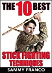 The 10 Best Stick Fighting Techniques...