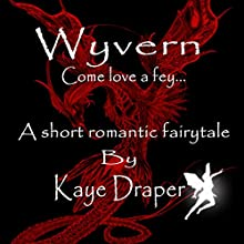 Wyvern: Come Love a Fey Audiobook by Kaye Draper Narrated by Kaye Draper