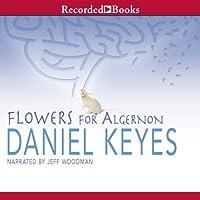 Flowers for Algernon (       UNABRIDGED) by Daniel Keyes Narrated by Jeff Woodman