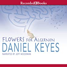 Flowers for Algernon (       UNABRIDGED) by Daniel Keyes Narrated by Jeff Woodman