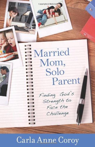 Married Mom, Solo Parent: Finding God's Strength to Face the Challenge, Carla Anne Coroy