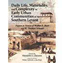 Daily Life - Materiallity,and Complexity in Early Urban Communities of the Southern Levant: Papers in Honor of Walter E. Rast and R. Thomas Schaub