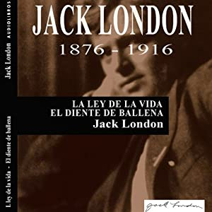 La ley de la vida y El diente de ballena [The Law of Life and The Whale Tooth] | [Jack London]