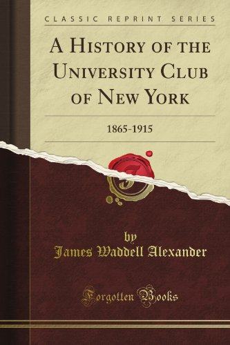 A History Of The University Club Of New York: 1865-1915 (Classic Reprint) front-68480