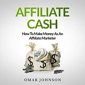 Affiliate Cash: How To Make Money As An Affiliate Marketer Audiobook