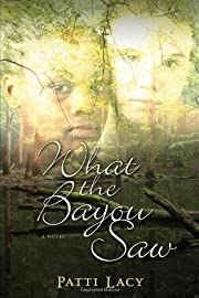 What the Bayou Saw: A Novel
