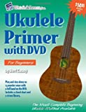 Bert Casey Ukulele Primer: For Soprano, Concert, & Tenor Ukuleles: C Tuning [With DVD] (Watch & Learn)