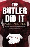 Paul Pender The Butler Did It: My True and Terrifying Encounters with a Serial Killer