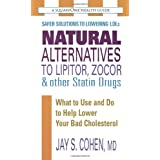 Natural Alternatives to Lipitor, Zocor & Other Statin Drugs: What to Use and Do to Help Lower Bad Cholesterol (Squareone Health Guides)by Jay S. Cohen