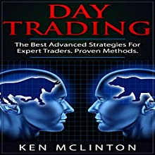 Day Trading: The Best Advanced Strategies for Expert Traders. Proven Methods Audiobook by Ken McLinton Narrated by Dave Wright