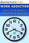 Work Addiction-How to Stop Being A Wo...