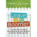 Leave It to Boomer: A Look at Life, Love and Parenthood by the Very Model of the Modern Middle-Age Man ~ Jerry Zezima