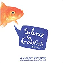 Silence Is Goldfish Audiobook by Annabel Pitcher Narrated by Jayne Entwistle