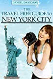 The Travel Free Guide To New York City: 102 Free Things To Do In NYC. 2013 Edition. (Travel Free eGuidebooks)
