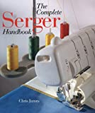 Complete Serger Handbook (A Sterling/Sewing Information Resources book)